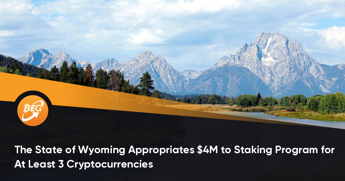 The State of Wyoming Appropriates $4M to Staking Program for At Least 3 Cryptocurrencies