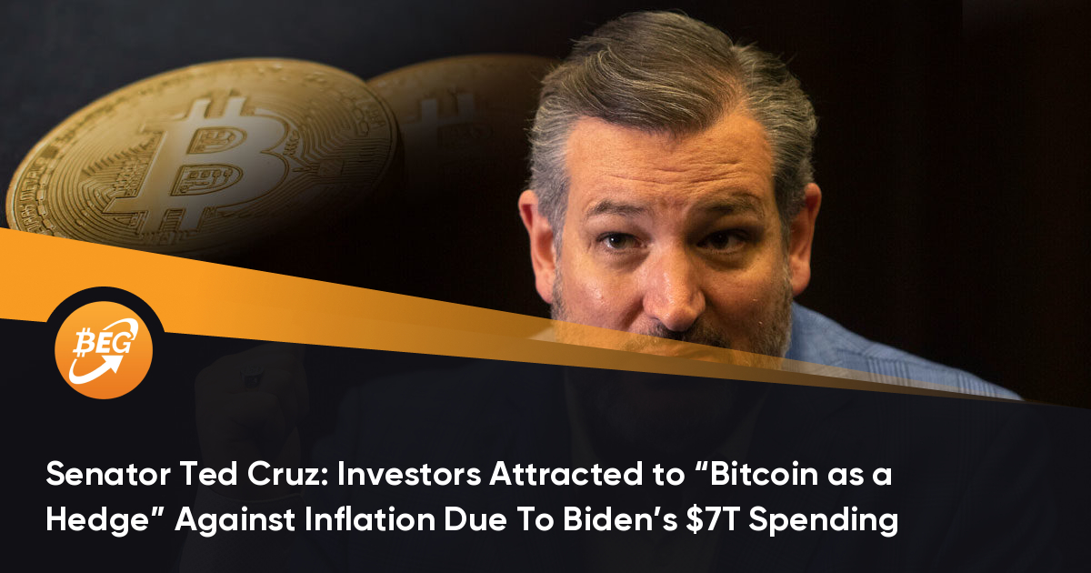"""Senator Ted Cruz: Investors Attracted to """"Bitcoin as a Hedge"""" Against Inflation Due To Biden's $7T Spending"""